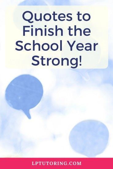 15 Inspiring Quotes to Finish the School Year Strong | High ...
