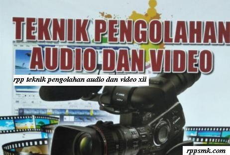 Download Rpp Teknik Pengolahan Audio Dan Video Smk Kelas Xii Kurikulum 2013 Revisi 2017 Rencana Pembelajaran Model Pembelajaran Media Interaktif