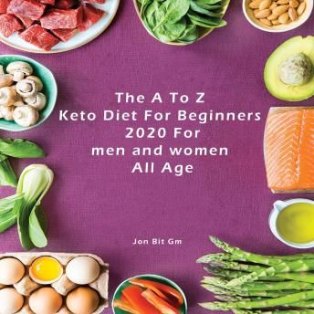 A To Z Keto Diet For Beginners 2020 For Men And Women All Age Keto Diet For Beginners Top Ama In 2020 Keto Cookbook Ketogenic Diet Cookbook Keto Diet For Beginners