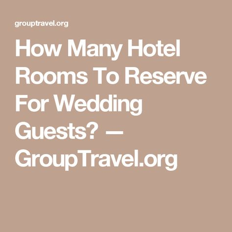 How Many Hotel Rooms To Reserve For Wedding Guests Grouptravel Org