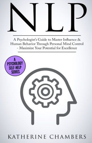 Epub Free Nlp A Psychologists Guide To Master Influence Human Behavior Through Personal Mind Control Maximize Your Potential For Self Help Book Nlp Self Help