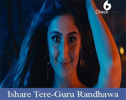 Ishare Tere Lyrics Guru Randhawa All Lyrics Checklyrics Com All Lyrics Lyrics Download Free Movies Online