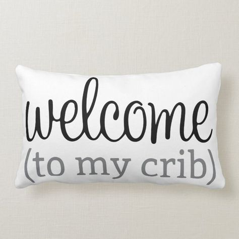 Welcome to my crib pillow |