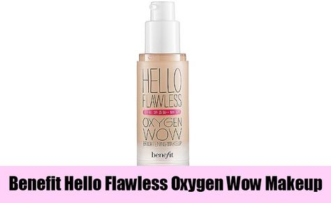 Benefit Hello Flawless Oxygen Wow Makeup Water Based Foundation Foundation For Oily Skin Oily Skin