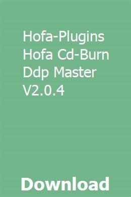 Hofa-Plugins Hofa Cd-Burn Ddp Master V2 0 4 download online