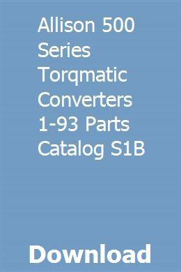 Allison 500 Series Torqmatic Converters 1 93 Parts Catalog S1b Parts Catalog Converter Transmission Repair