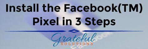 Install the Facebook(TM) Pixel in 3 Steps • Grateful Solutions