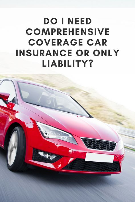 Do I Need Comprehensive Coverage Car Insurance Or Only Liability?