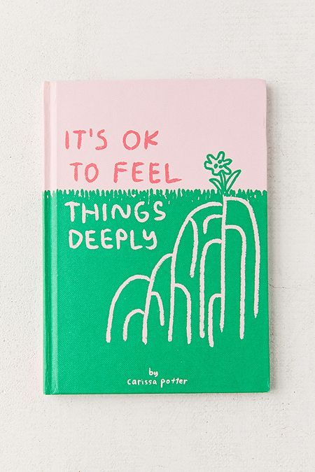 It's OK to Feel Things Deeply By Carissa Potter