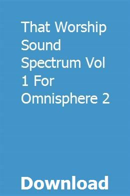 That Worship Sound Spectrum Vol 1 For Omnisphere 2 download