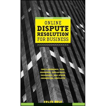 Online Dispute Resolution for Business : B2b, Ecommerce, Consumer, Employment, Insurance, and Other Commercial Conflicts