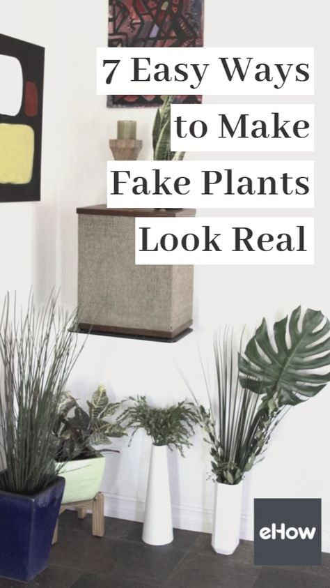 7 Easy Ways to Make Fake Plants Look Real