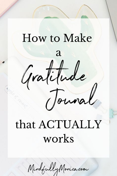 Learn how to start a Gratitude Journal that actually works and see the positive impact that it makes on your life! In this post, read my gratitude journal ideas and DIY your own gratitude journal.     practicegratitude #attitudeofgratitude #mindfulnessactivities #mindfulnessmeditation #changeyourmindset #morningpages #findinginnerpeace #journalprompts #journalideas