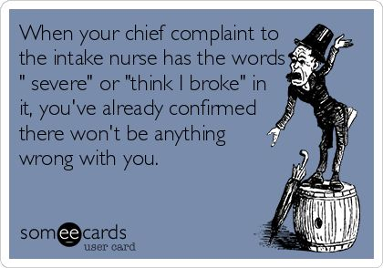 When your chief complaint to the intake nurse has the words - complaint words