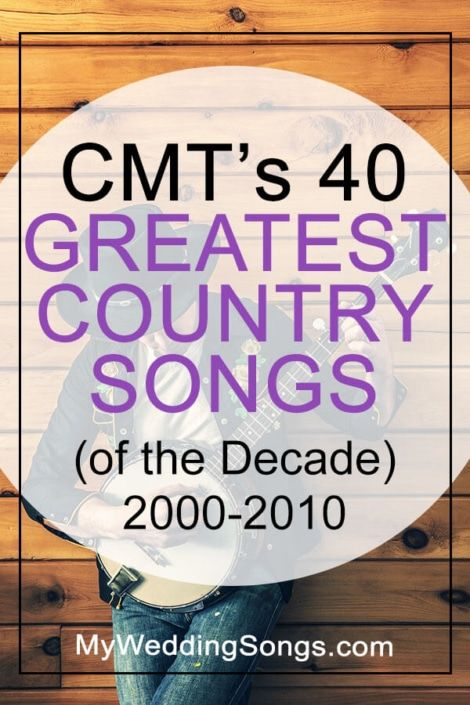 CMT's 40 Greatest Songs of the Decade 2000-2010 | My Wedding Songs