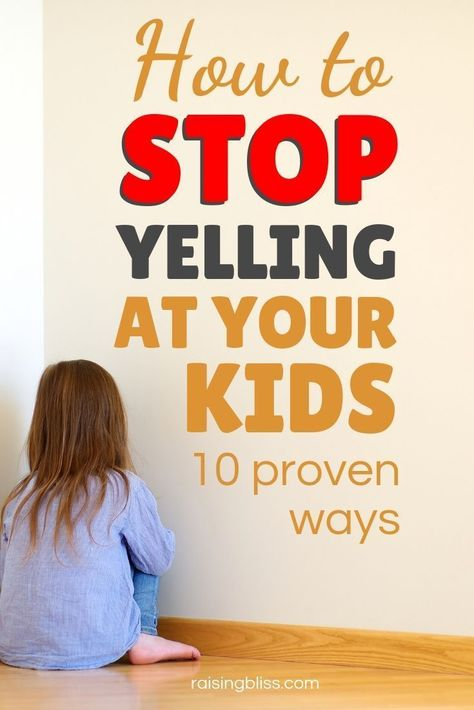 How to Stop Yelling at Your Kids - 10 Proven Ways