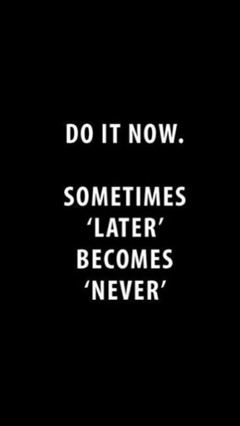"Do it now. Sometimes ""later"" becomes ""never"" ∆∆∆ pinterest @mhkrull"