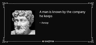 Image Result For A Man Is Known By The Company He Keeps Aesop