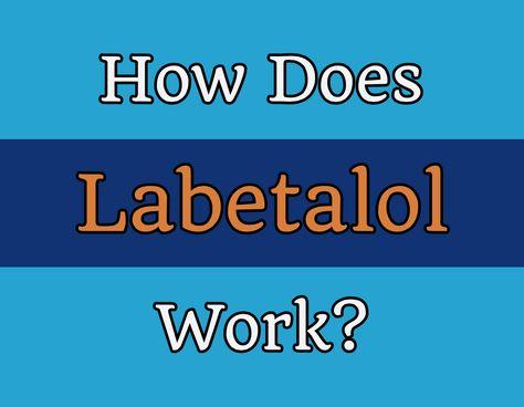 How Does Labetalol Work Blood Pressure Symptoms High Blood Pressure Lowering Blood Pressure Numbers