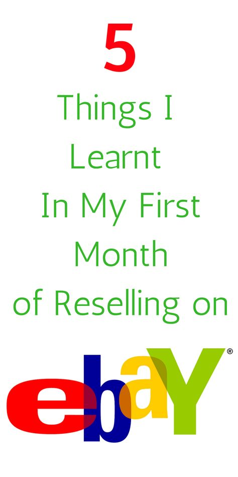 5 Things I Learned In My First Month Of Reselling Ebay Selling Tips Things To Sell Make Money Online
