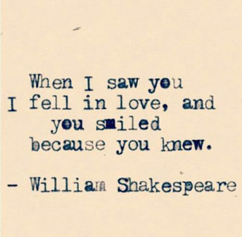 """Love quote idea """"When I saw you I fell in love, and you smiled because you knew."""" {Courtesy of YourTango}"""