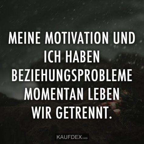 Meine Motivation und ich haben Beziehungsprobleme. Momentan leben wir getrennt.