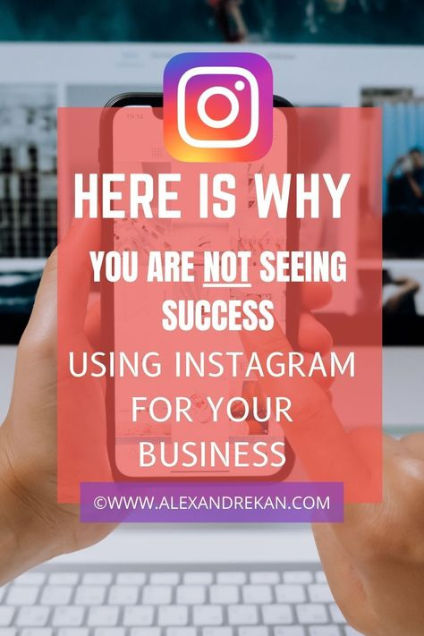Here Is Why You Are Not Seeing Success Using Instagram