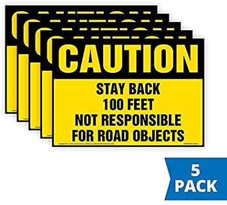 Amazon Com Caution Stay Back 100 Feet Not Responsible For Road Objects Sign 5 Pk J J Keller Associates 14 X 1 In 2020 Adhesive Vinyl Adhesive Round Corner