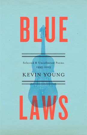 Blue Laws Selected And Uncollected Poems 1995 2015 Kevin Young In 2020 Blue Law Best Poetry Books Poetry Books