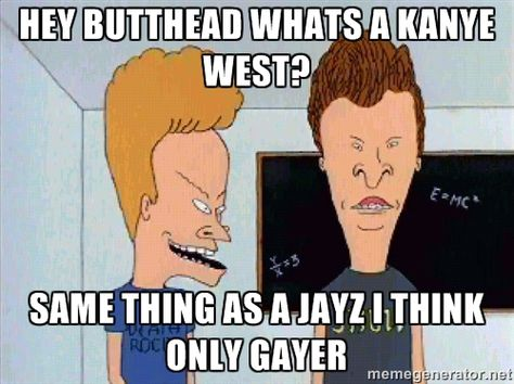 Hey Butthead Whats A Kanye West Same Thing As A Beavis And Butthead Quotes Happy Birthday Meme Happy Birthday Funny