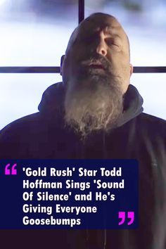 Read Music 'Gold Rush' Star Todd Hoffman Sings 'Sound Of Silence' and Leave Everyone In Goosebumps Music Sing, Good Music, My Music, Discovery Channel Shows, Country Music Videos, Beautiful Songs, Gold Rush, Singing, The Incredibles