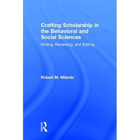 Crafting Scholarship in the Behavioral and Social Sciences : Writing, Reviewing, and Editing (Hardcover)