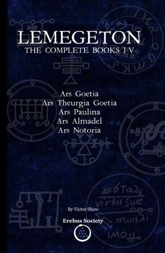 Lemegeton The Complete Books I V Ars Goetia Ars Theurg The