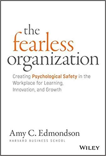 The Fearless Organization Creating Psychological Safety In The Workplace For Learning Innovation And Growth Workplace Safety Free Reading Workplace