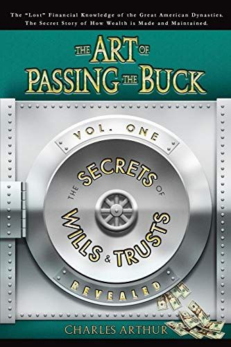 Download Pdf The Art Of Passing The Buck Vol I Secrets Of Wills And Trusts Revealed Free Epub Mobi Ebooks Books To Read Online Download Books Ebook