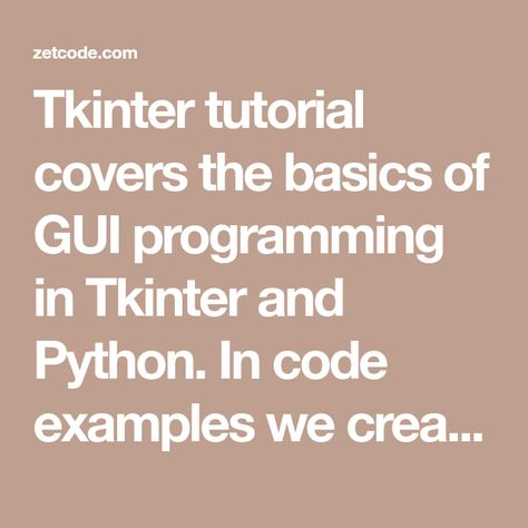 Tkinter tutorial covers the basics of GUI programming in
