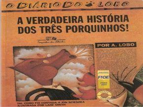 A Verdadeira Historia Dos Tres Porquinhos Historias Verdadeiras