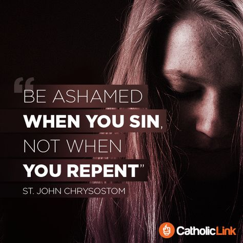 Be Ashamed When You Sin, Not When You Repent | St. John Chrysostom