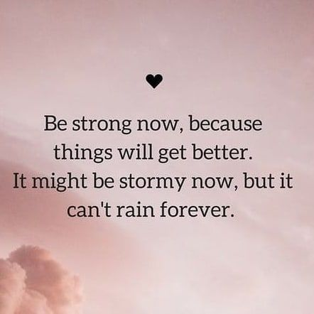 Be Strong Now Because Things Will Get Better Life Quotes Quotes Inspirational Quotes Strong Quotes Be Better Life Quotes Get Well Quotes You Are Strong Quotes