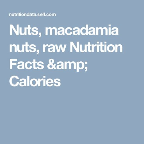 Nuts, macadamia nuts, raw Nutrition Facts & Calories