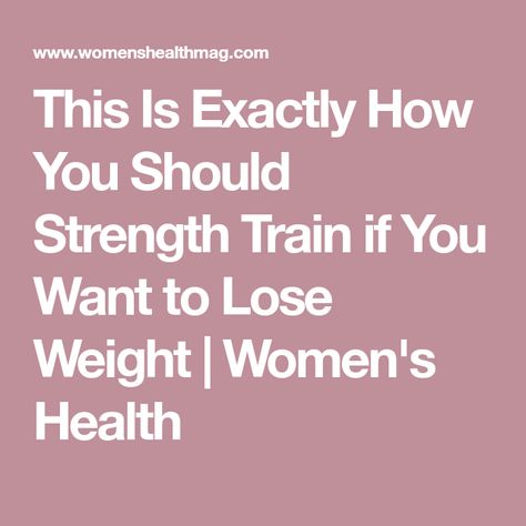 This Is Exactly How You Should Strength Train if You Want to Lose Weight