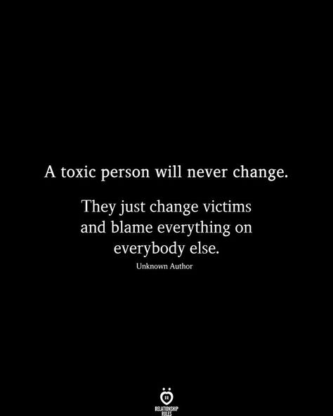A toxic person will never change. They just change victims and blame everything on everybody else. Unknown Author - A Toxic Person Will Never Change Blame Quotes, Victim Quotes, Quotable Quotes, Wisdom Quotes, Funny Quotes, Teen Quotes, Karma Quotes Truths, Hypocrite Quotes, Narcissist Quotes
