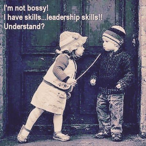 I'm not Bossy! I have skills...leadership skills! Understand!! #leadership #inspiration #motivation #quote #toofunny   by hoppygirlbrews