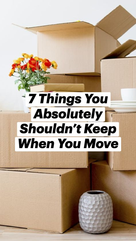 7 Things You Absolutely Shouldn't Keep When You Move