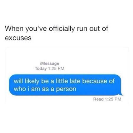 When You Ve Officially Run Out Of Excuses Positive Quotes For Life Funny Messages Funny Texts