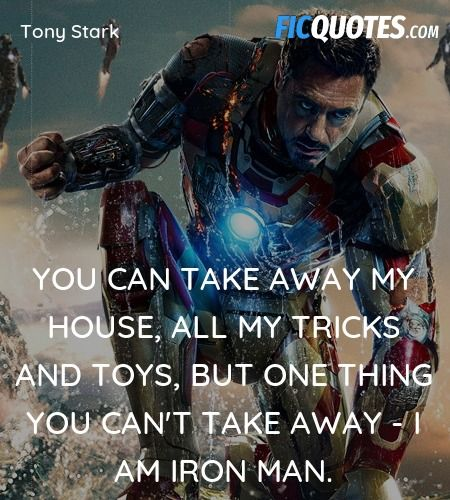 You can take away my house, all my tricks and toys... - Iron Man 3 Quotes