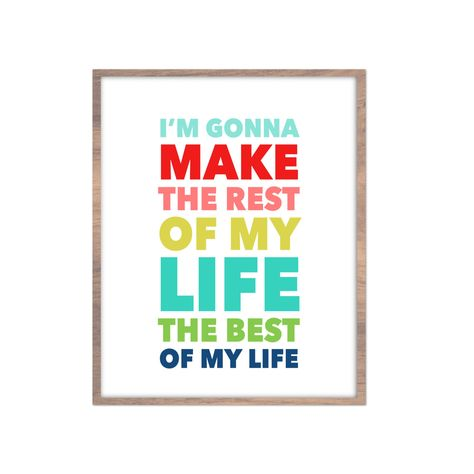 I'm Gonna Make The Rest Of My Life The Best Of My Life | Bright Digital Printable