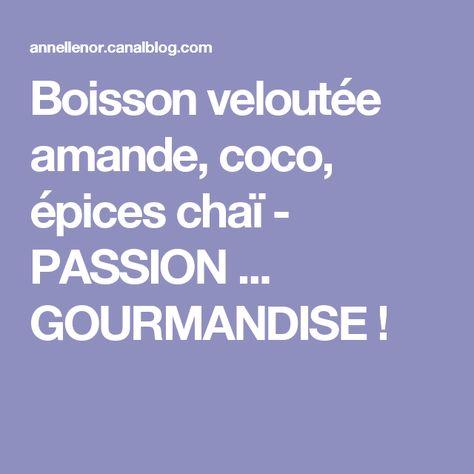 Boisson veloutée amande, coco, épices chaï - PASSION ... GOURMANDISE !