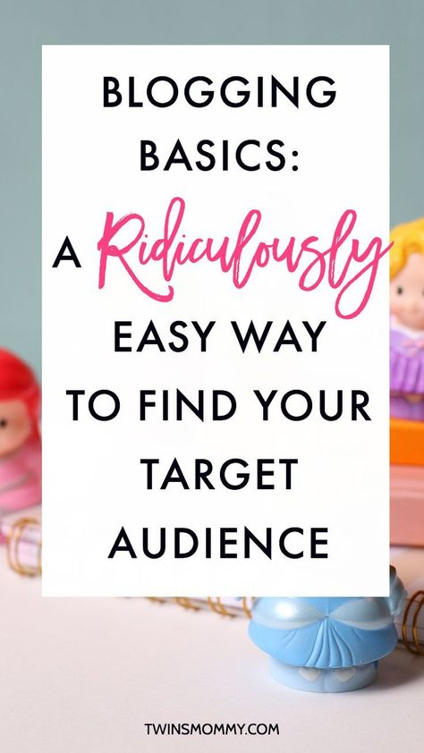 Blogging Basics: A Ridiculously Simple Way to Find Your Target Audience For Your Blog
