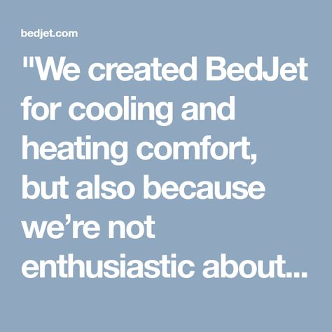 We Created Bedjet For Cooling And Heating Comfort But Also